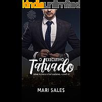 O Executivo Tatuado (Flores e Tatuagens Livro 2)