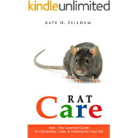 Rats: The Essential Guide to Ownership, Care, Training for Your Pet (Rat Care Book 1)