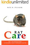 Rats: The Essential Guide to Ownership, Care, & Training for Your Pet (Rat Care Book 1)