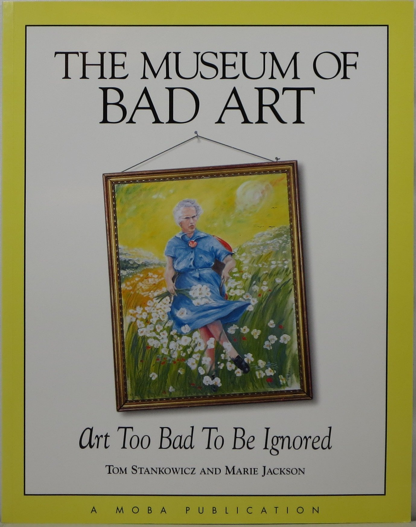 The Museum of Bad Art: Art Too Bad to Be Ignored PDF