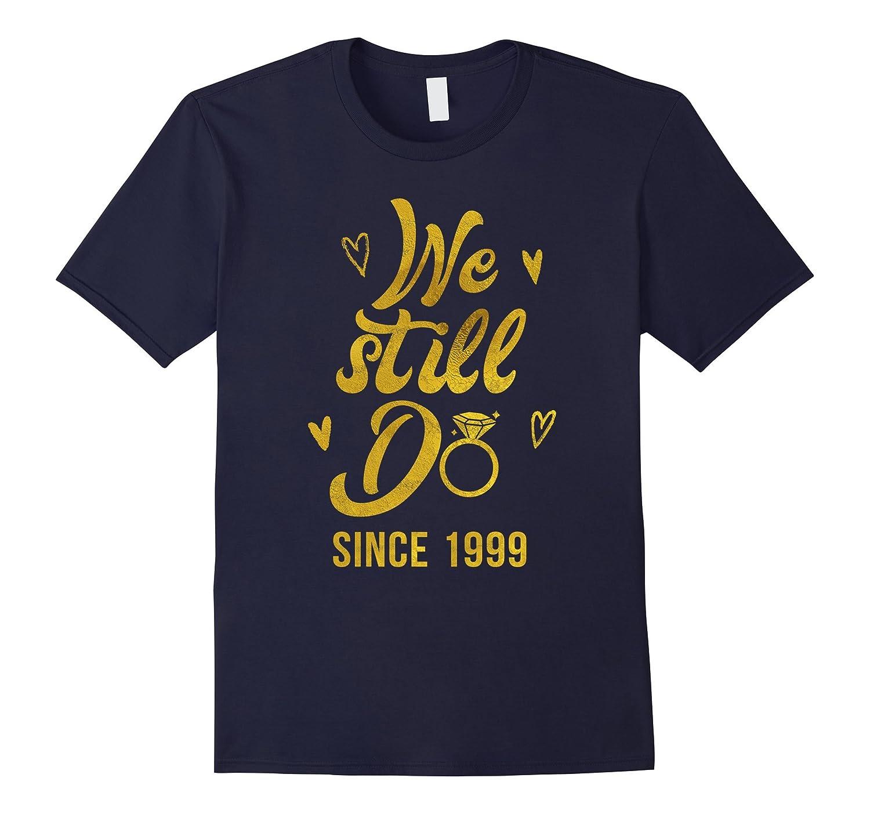 18th Wedding Anniversary T-Shirt We Still Do Since 1999 Gift-FL