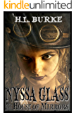 Nyssa Glass and the House of Mirrors: Book 1 in the Nyssa Glass Steampunk Series