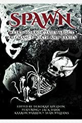 Spawn: Weird Horror Tales About Pregnancy, Birth and Babies Kindle Edition