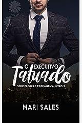 O Executivo Tatuado (Flores e Tatuagens Livro 2) eBook Kindle