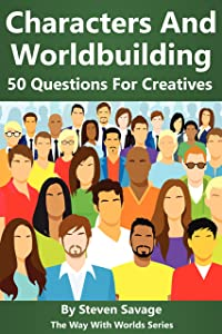Characters And Worldbuilding: 50 Questions For Creatives (The Way With Worlds Series)