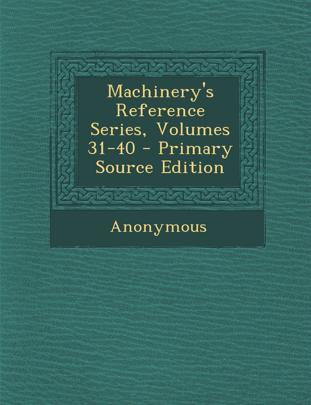Machinery's Reference Series, Volumes 31-40 - Primary Source Edition ebook