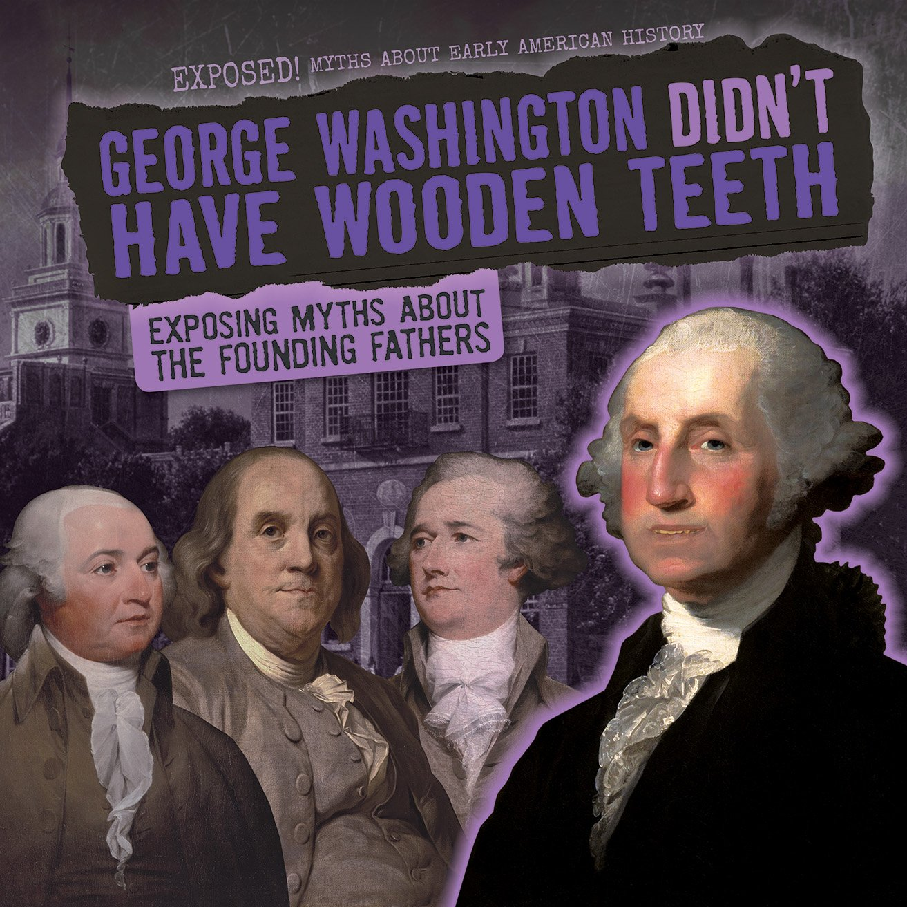 George Washington Didnt Have Wooden Teeth Exposing Myths About The