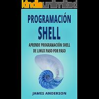 PROGRAMACIÓN SHELL: Aprende Programación de Shell de Linux Paso por Paso (Shell Scripting en Español/ Shell Scripting in Spanish)