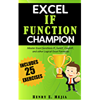 Excel IF Function Champion: Master Excel functions IF, SumIF, CountIF, and other Logical Excel Formulas (Excel Champions…