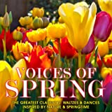 Voices of Spring: The Greatest Classical Waltzes & Dances Inspired by Nature & Springtime