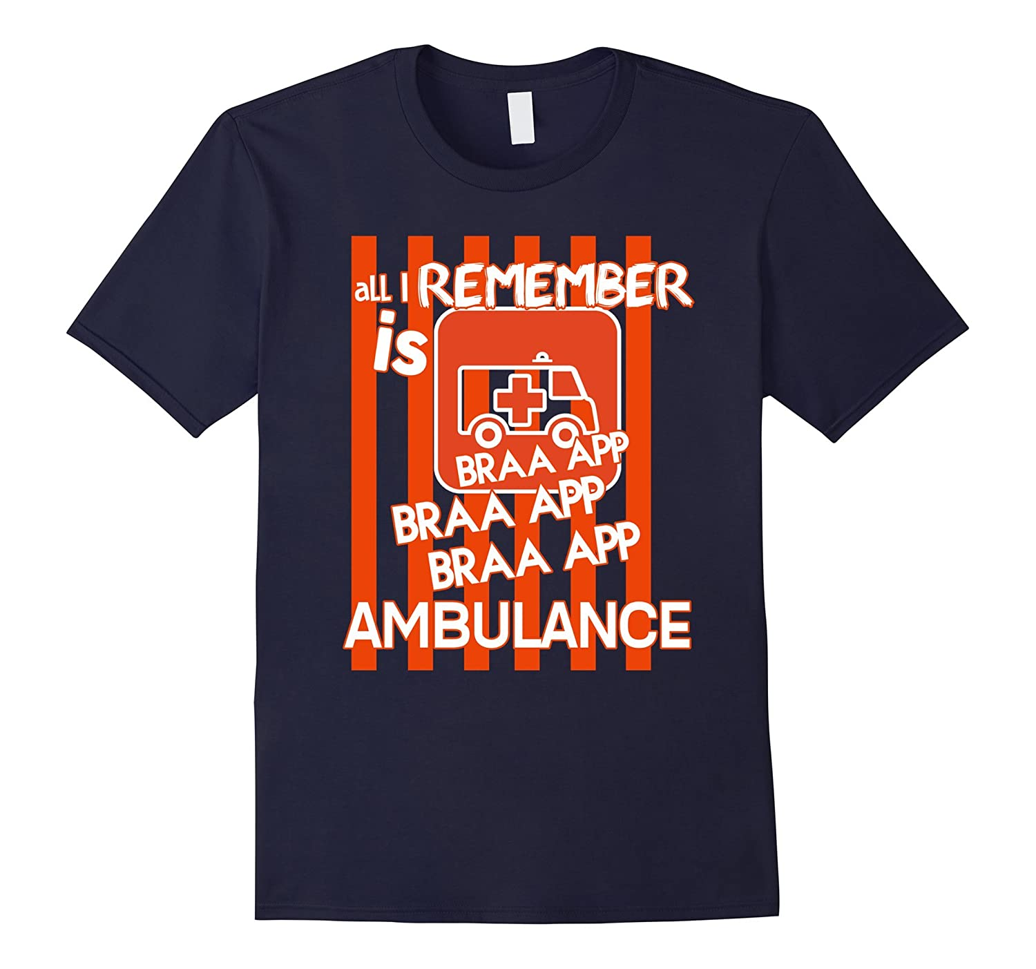 All I Remember Is Braaapp Ambulance T Shirt-PL