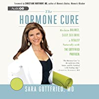 The Hormone Cure: Reclaim Balance, Sleep, Sex Drive, and Vitality Naturally with the Gottfried Protocol