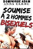 Soumise à Deux Hommes Bisexuels (+ Histoire BONUS): (Nouvelle Érotique, Sexe à Plusieurs, Domination, Fantasmes, HARD)