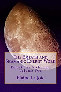 The Empath and Shamanic Energy Work (The Empath as Archetype Book 2)
