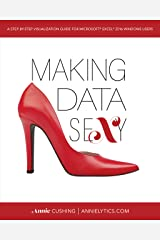 Making Data Sexy: A Step-by-Step Visualization Guide for Microsoft Excel 2016 Windows Kindle Edition