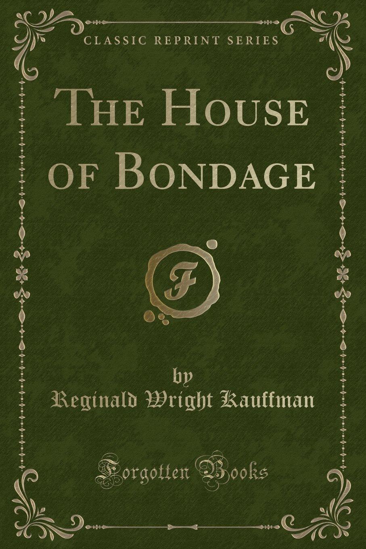 The House of Bondage (Classic Reprint) pdf epub