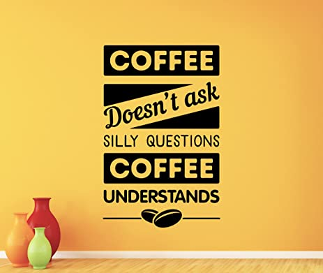 Kitchen Wall Decal Coffee Doesn\'t Ask Silly Questions Coffee ...