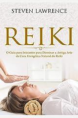 Reiki: O Guia para Iniciantes para Dominar a Antiga Arte da Cura Energética Natural: Reprogramação da Mente, Terapia Através das Mãos, Mudança Corporal, Nova Era, Chacras, Reiki para Iniciantes eBook Kindle