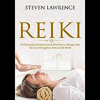Reiki: O Guia para Iniciantes para Dominar a Antiga Arte da Cura Energética Natural: Reprogramação da Mente, Terapia…