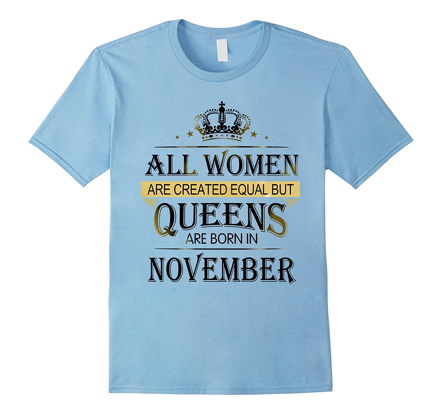 All Women Created Equal Queens Are Born In November T- Shirt-ANZ