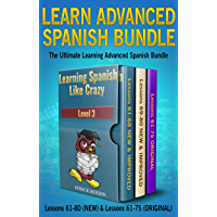 Learn Advanced Spanish Bundle - Learning Spanish Like Crazy Level 3 : Lessons 61 to 80 (NEW Version) & Lessons 61 to 75… book cover