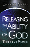 Releasing the Ability of God Through Prayer (English Edition)