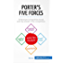 Porter's Five Forces: Understand competitive forces and stay ahead of the competition (Management & Marketing Book 1)