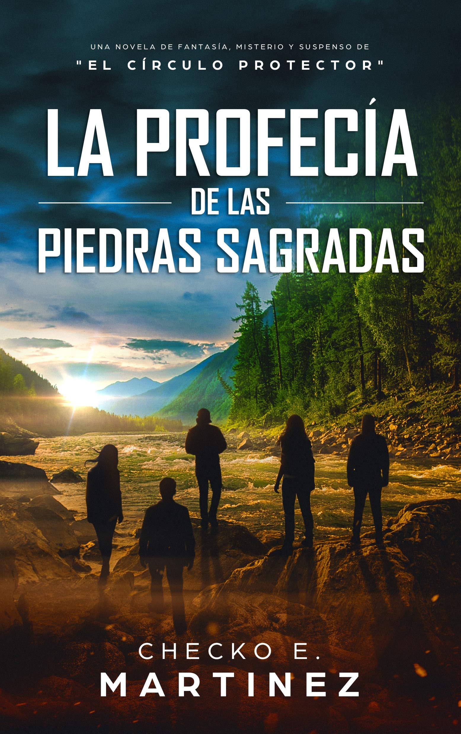 La Profecía de las Piedras Sagradas: Una novela de fantasía, misterio y suspenso (El Círculo Protector nº 5) por Checko E. Martinez