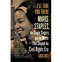 I'll Take You There: Mavis Staples, the Staple Singers, and the March up Freedom's Highway book cover