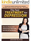 The Fast Treatment For Depression: How to Overcome Depression Naturally, Quickly & Painlessly