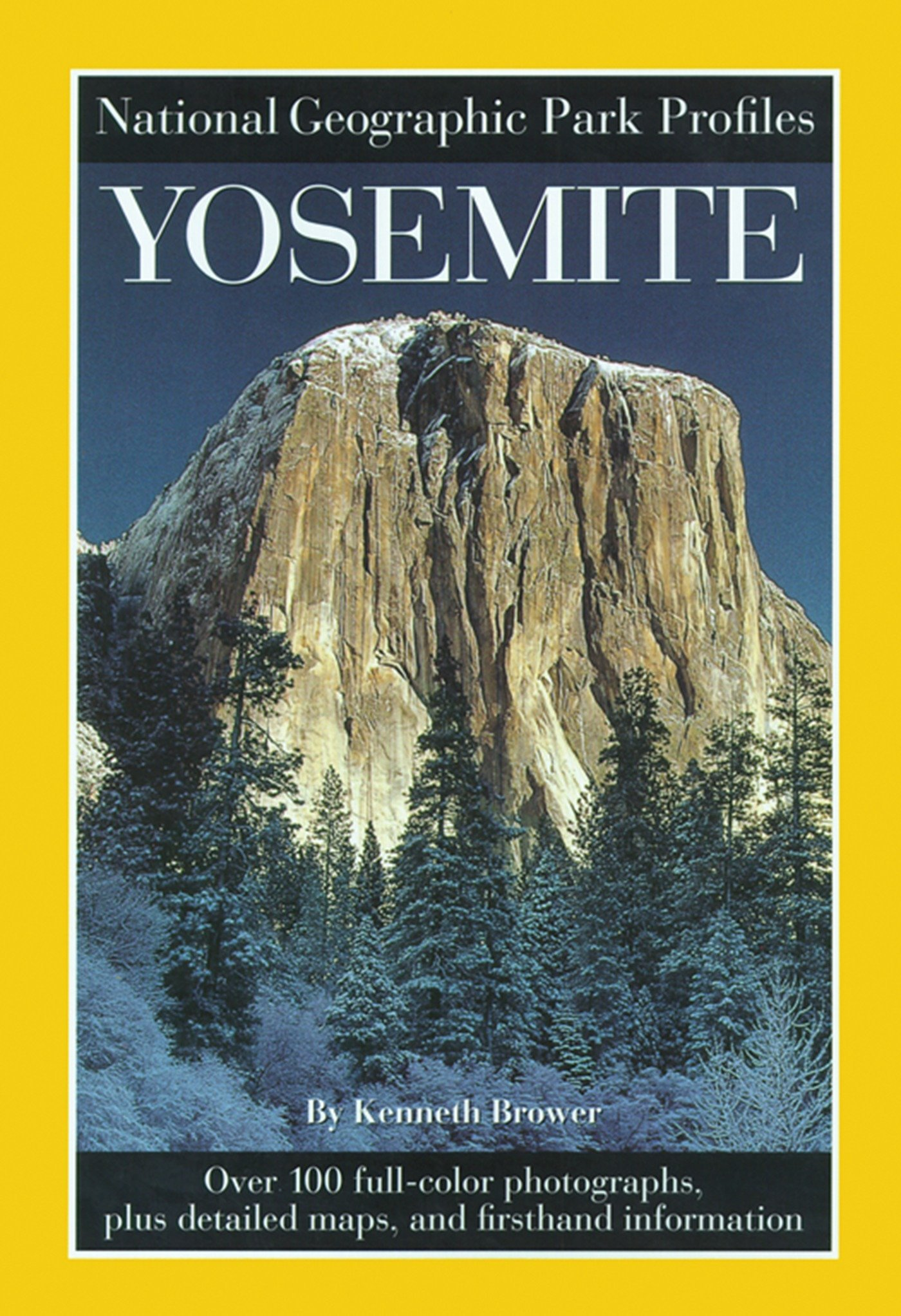 National Geographic Park Profiles  Yosemite  Over 100 Full Color Photographs Plus Detailed Maps And Firsthand Information