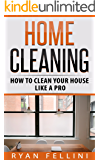 Home Cleaning: How To Cleane Your House Like A Pro