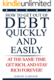 Get Out of Debt Quickly and Easily: At the Same Time Get Rich and Stay Rich Forever
