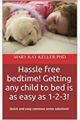 Hassle free bedtime! Getting any child to bed is as easy as 1-2-3!: Quick and easy common sense solutions! (Life Coaching: Happiness is your destiny! Book 1) Kindle Edition