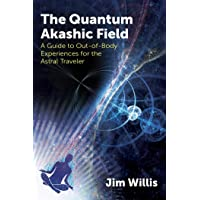The Quantum Akashic Field: A Guide to Out-of-Body Experiences for the Astral Traveler