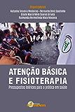 Atenção Básica e Fisioterapia: Pressupostos teóricos para a prática em saúde