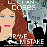 A Grave Mistake: Blackmoore Sisters Paranormal Mystery Series Volume 6