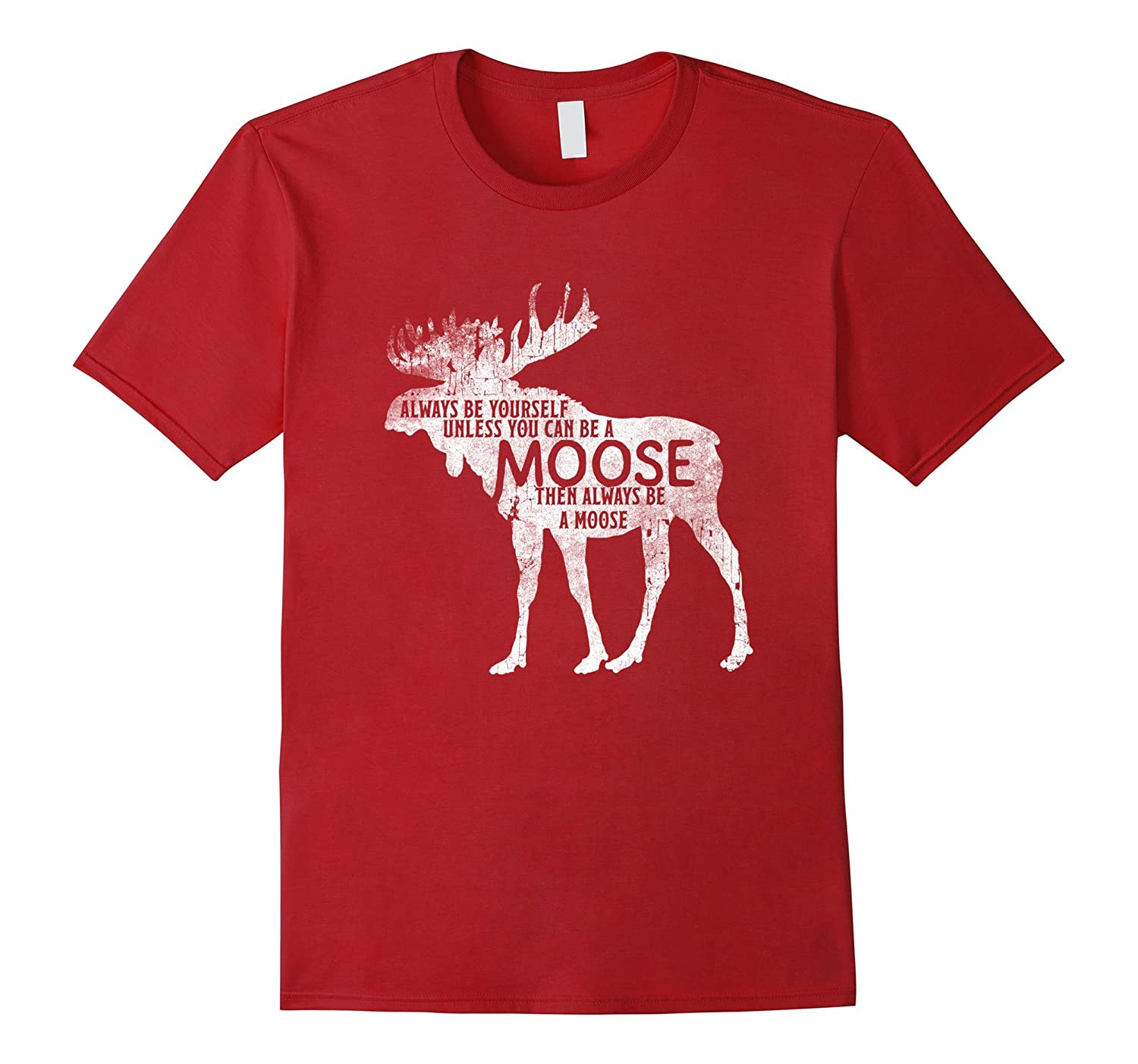 Always Be Yourself Unless You Can Be A Moose T-shirt Fun Tee-RT