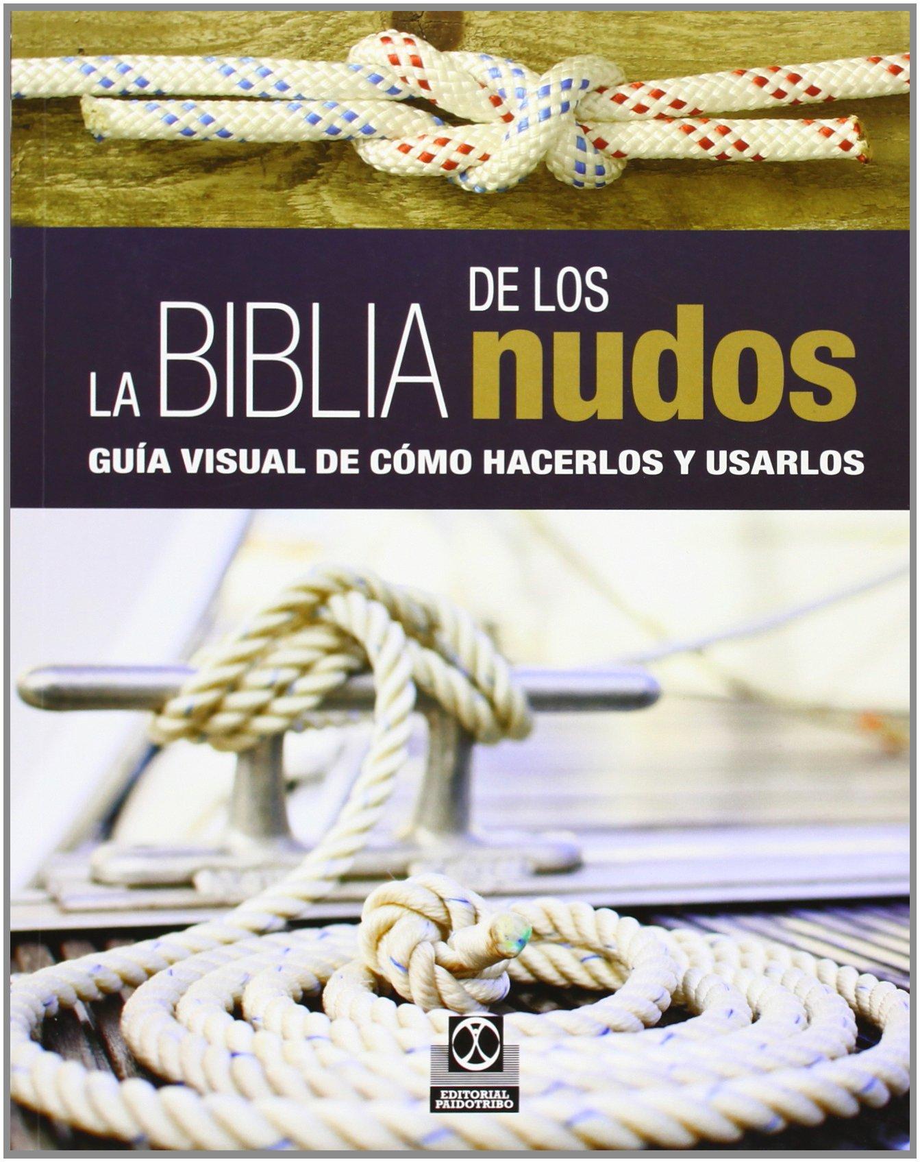 La biblia de los nudos. Guía visual de cómo hacerlos y usarlos (Color) (Libro Práctico)