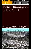 PORPHYROMONAS GINGIVALIS: A RED COMPLEX PATHOGEN (English Edition)