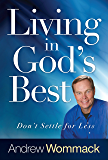 Living in God's Best: Don't Settle for Less