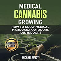 Image for Medical Cannabis Growing: How to Grow Medical Marijuana Outdoors and Indoors