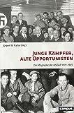 Junge Kämpfer, alte Opportunisten: Die Mitglieder der NSDAP 1919-1945