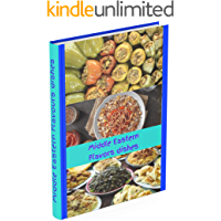 Middle Eastern Flavors dishes: Authentic Dishes from the Middle East, New Recipes Variations on Old methods