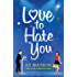 Love to Hate You: The laugh-out-loud romantic comedy of 2018