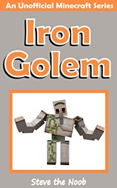Minecraft: Diary of an Iron Golem  [An Unofficial Minecraft Book] (Minecraft Games, Minecraft Books For Kids, Minecraft Comics, Minecraft Books with Pictures, ... Villager, Minecraft Books for Kids)