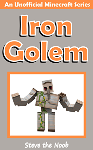 Iron Golem  (An Unofficial Minecraft Book)