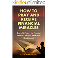 How to Pray & Receive Financial Miracles: Powerful Prayers for Financial Miracles, Business and Career Breakthrough