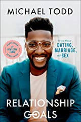 Relationship Goals: How to Win at Dating, Marriage, and Sex Kindle Edition