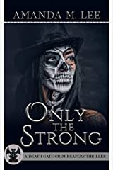 Only the Strong (A Death Gate Grim Reapers Thriller Book 5) Kindle Edition
